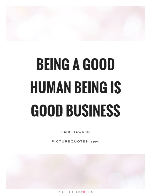 Being A Good Human Being Is Good Business Picture Quotes