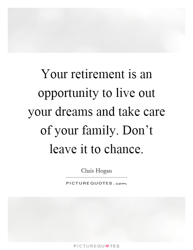 Your Retirement Is An Opportunity To Live Out Your Dreams And Picture Quotes