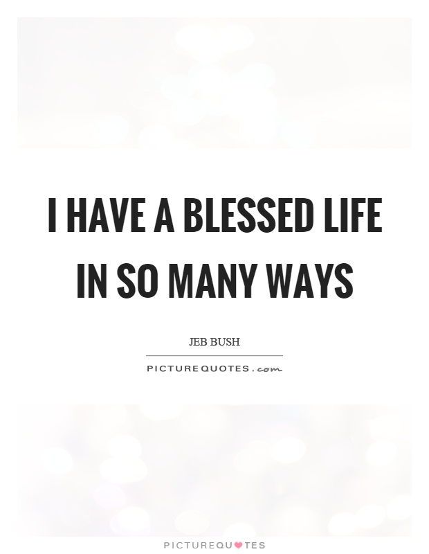 Blessed Life Quotes I have a blessed life in so many ways | Picture Quotes Blessed Life Quotes