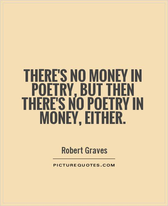 There S No Money In Poetry But Then There S No Poetry In Money Picture Quotes