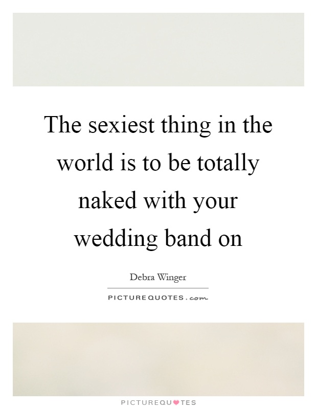 The Iest Thing In World Is To Be Totally With Your Wedding Band On