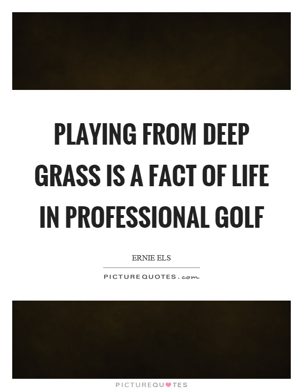 Playing From Deep Grass Is A Fact Of Life In Professional Golf Picture Quotes