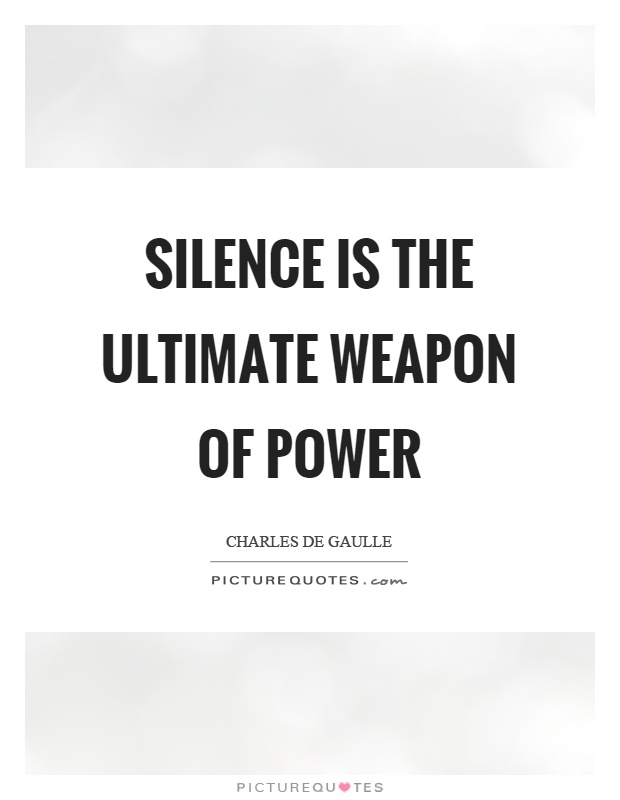 Silence Is The Ultimate Weapon Of Power Picture Quotes