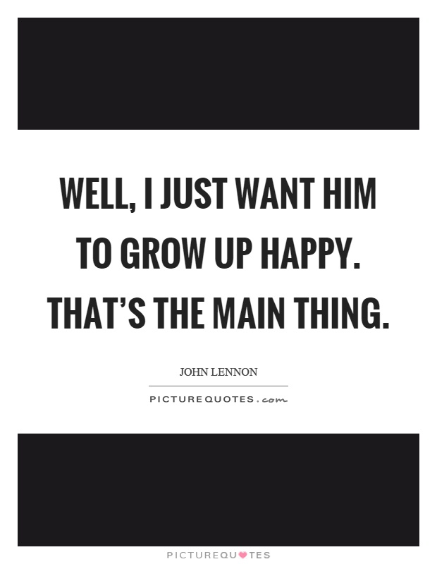 Well I Just Want Him To Grow Up Hy That S The Main