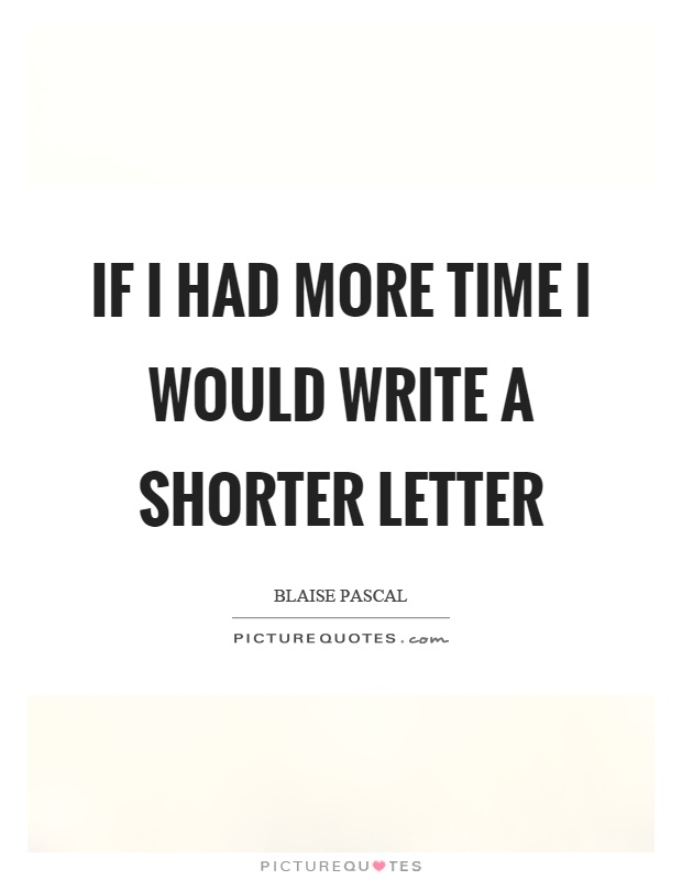 i would have written a shorter letter if i had more time i would write a shorter letter 22526