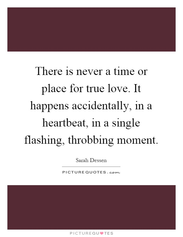 Lyric it happens in a heartbeat lyrics : There is never a time or place for true love. It happens ...