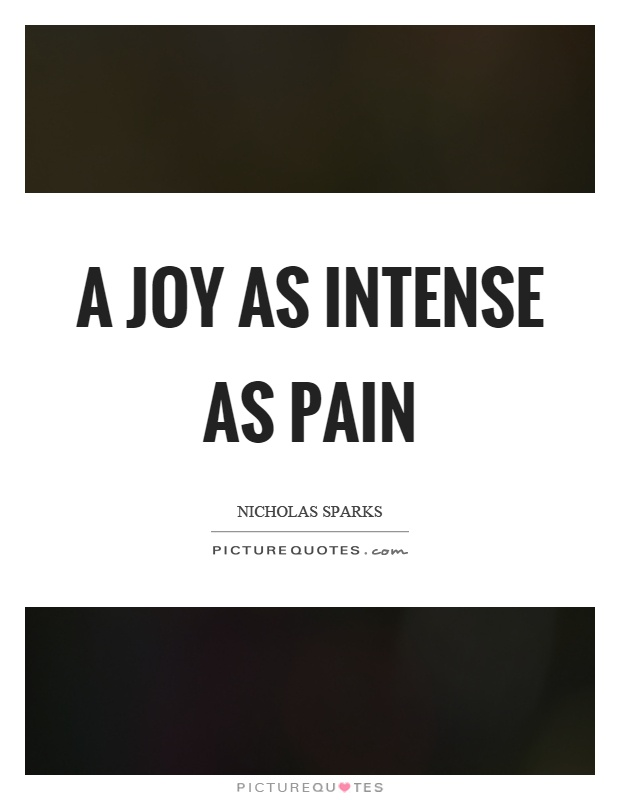 Intense Quotes A joy as intense as pain | Picture Quotes Intense Quotes