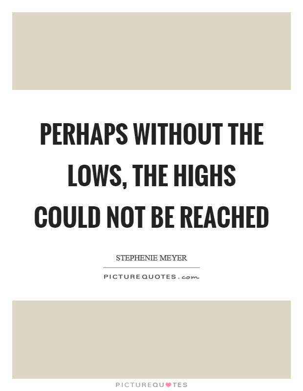 Perhaps without the lows, the highs could not be reached | Picture ...