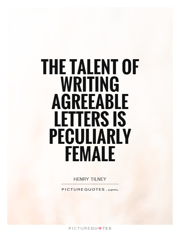 The talent of writing agreeable letters is peculiarly female