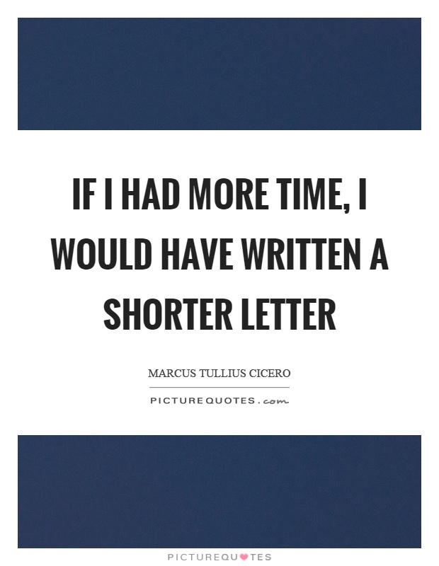 i would have written a shorter letter if i had more time i would written a shorter letter 22526