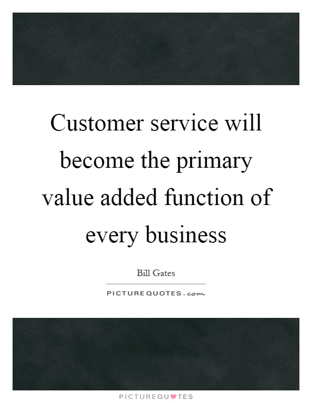 Customer Service Will Become The Primary Value Added Function Of Picture Quotes