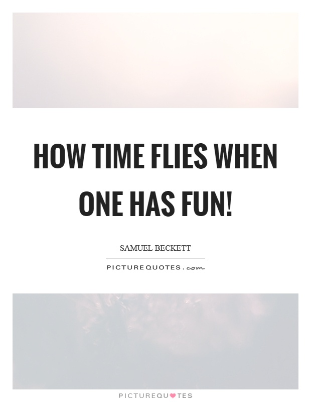 How Time Flies When One Has Fun Picture Quotes