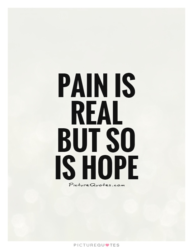Image result for pain is real but so is hope