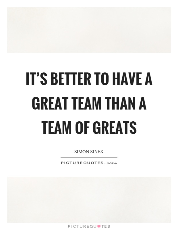 Great Team Quotes It's better to have a great team than a team of greats | Picture  Great Team Quotes