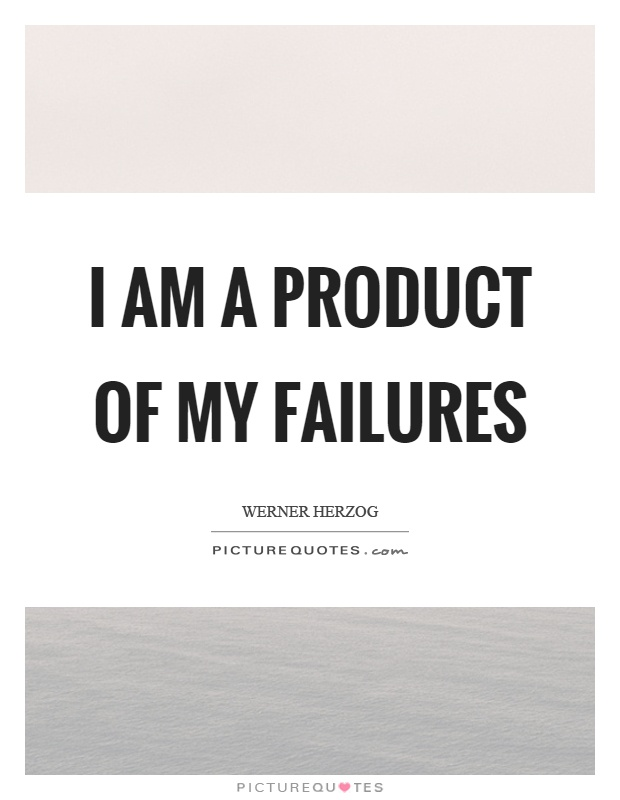 I Am A Product Of My Failures Picture Quotes