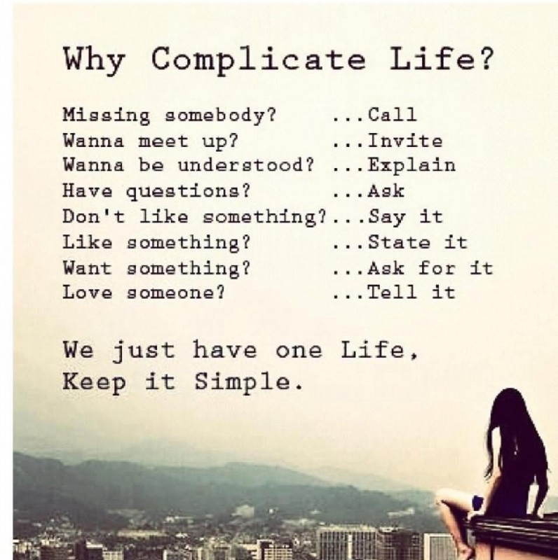 Why complicated life? We just have one life. Keep it simple ...