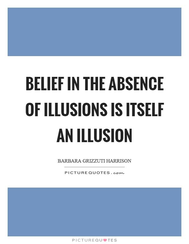 Lyric illusions lyrics : Illusions Quotes | Illusions Sayings | Illusions Picture Quotes