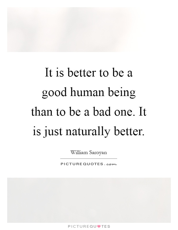 It Is Better To Be A Good Human Being Than To Be A Bad One It Picture Quotes