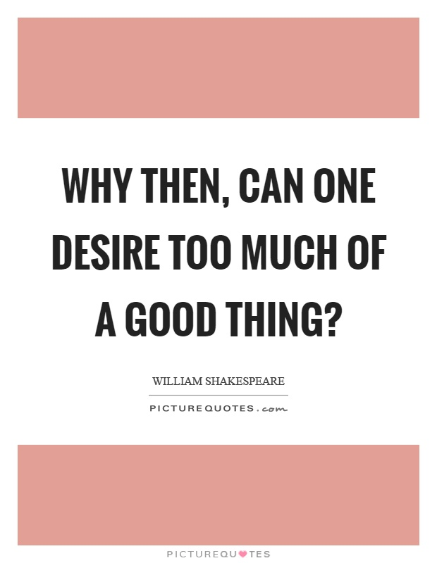 Image result for Why then, can one desire too much of a good thing? Shakespeare