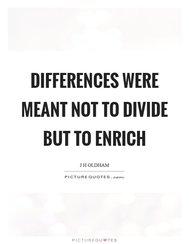 Quotes About Differences Differences were meant not to divide but to enrich | Picture Quotes Quotes About Differences