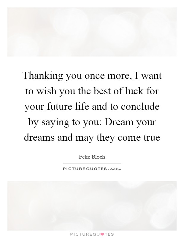 Wish You The Best Quotes Thanking you once more, I want to wish you the best of luck for  Wish You The Best Quotes