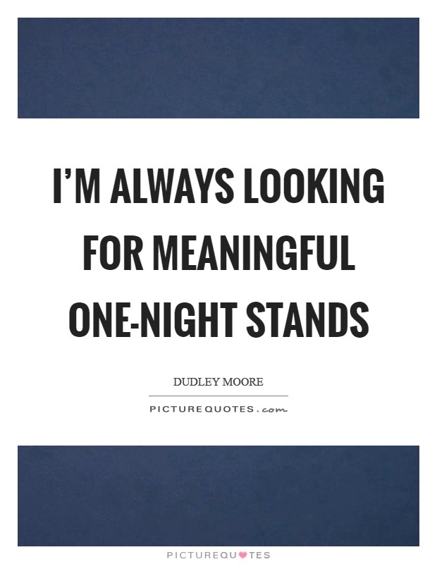 I M Always Looking For Meaningful One Night Stands