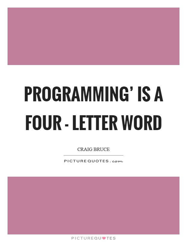 programming is a four letter word by craig bruce like craig bruce quotes amp sayings 24 quotations 303