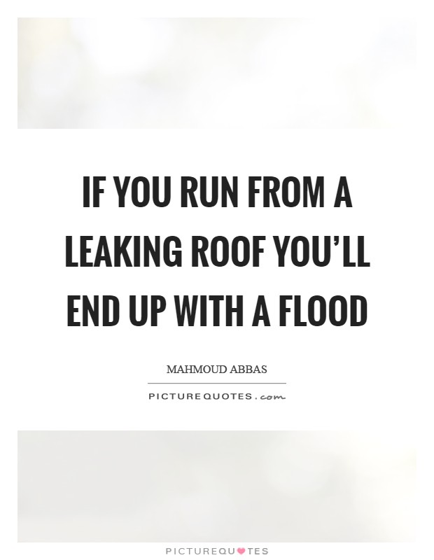 Roof Quotes If you run from a leaking roof you'll end up with a flood  Roof Quotes