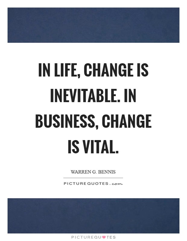 Business Quotes About Change In life, change is inevitable. In business, change is vital  Business Quotes About Change