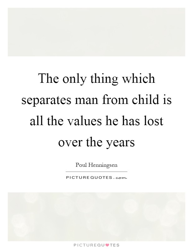 poul henningsen citater The only thing which separates man from child is all the values  poul henningsen citater