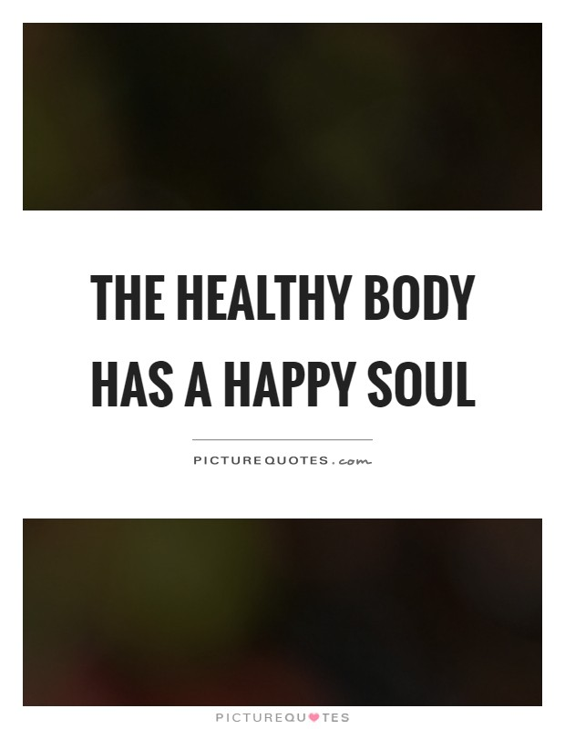 The Healthy Body Has A Happy Soul Picture Quotes