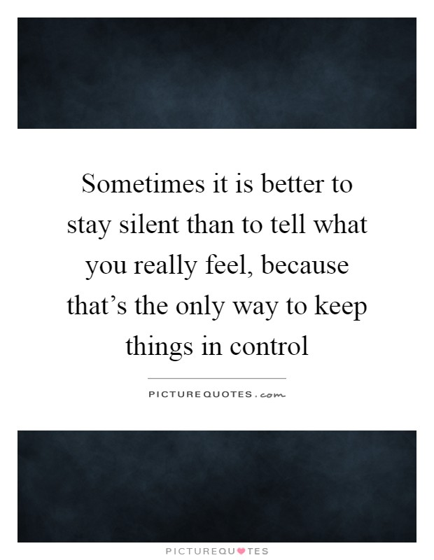 Sometimes It Is Better To Stay Silent Than To Tell What You Picture Quotes