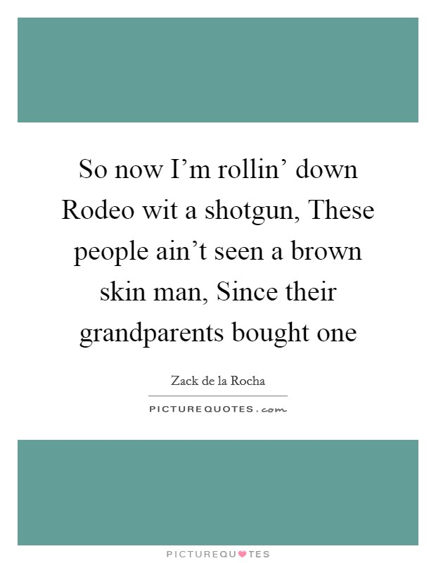 Lyric down rodeo lyrics : Zack De La Rocha Quotes & Sayings (20 Quotations)