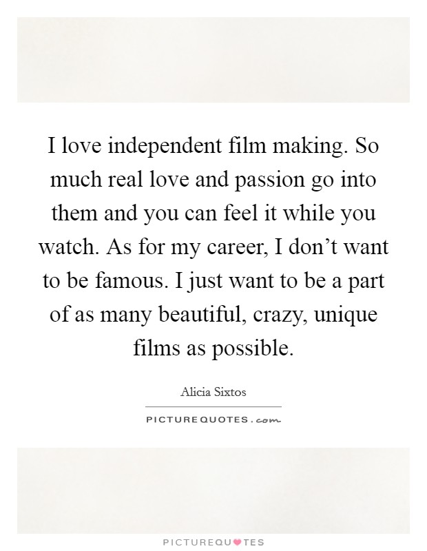 Making love with passion quotes I Love Independent Film Making So Much Real Love And Passion Go Picture Quotes