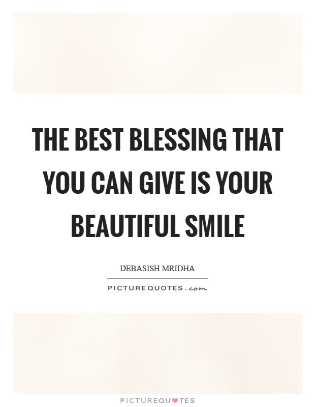The Best Blessing That You Can Give Is Your Beautiful Smile Picture Quotes