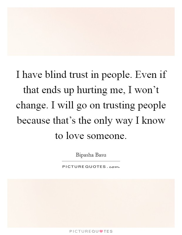 I Have Blind Trust In People Even If That Ends Up Hurting Me I Picture Quotes