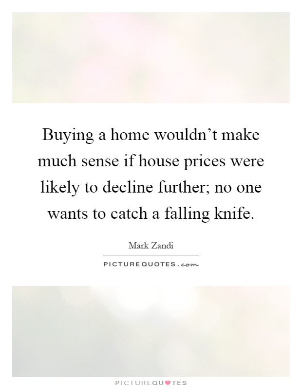 Buying A Home Wouldn T Make Much Sense If House Prices Were Picture Quotes