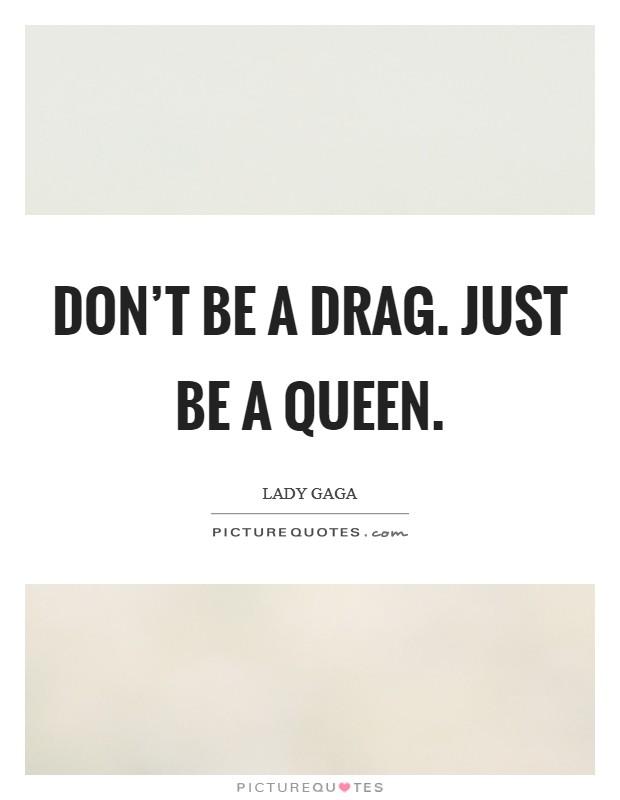 Lyric queen songs lyrics : Drag Queen Quotes   Drag Queen Sayings   Drag Queen Picture Quotes