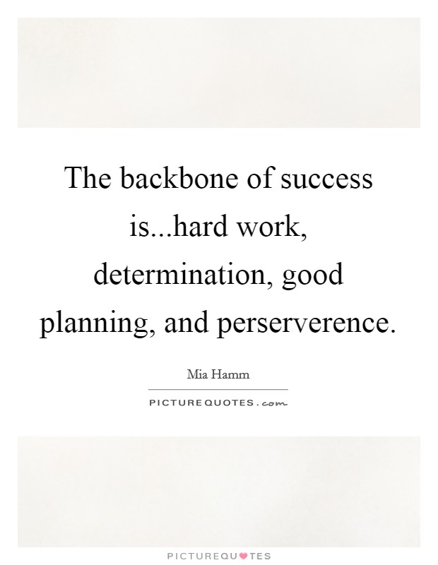 The Backbone Of Success Is Hard Work Determination Good Picture Quotes