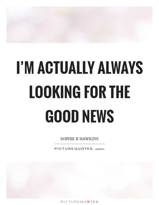 Good News Quotes Good News Sayings Good News Picture Quotes
