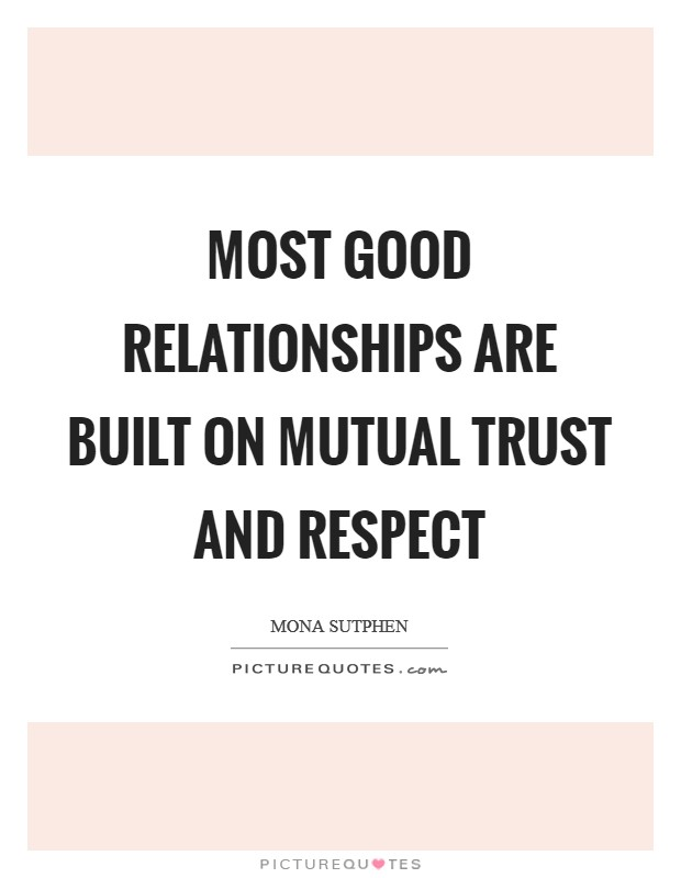 Most Good Relationships Are Built On Mutual Trust And Respect Picture Quotes
