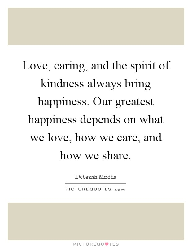 Love Caring And The Spirit Of Kindness Always Bring Happiness Picture Quotes